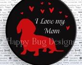 "I Love My Mom Doxie Dachshund Pocket Mirror or Magnet - 2 1/4"" 2.25 inch"