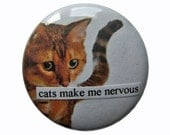 cats make me nervous - one inch pinback button (also available as a magnet)