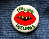 """1.25"""" FEELING FEELINGS Glow in the Dark artist pin button"""