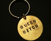 QUEEN BITCH Keychain--Queen B, Formation, Like a Boss, Stamped Disc Keychain, Brass Round Key Ring, Womens Keychain, Boss Bitch, Bad Ass