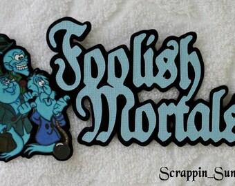DISNEY Haunted Mansion - Foolish Mortals - Premade Scrapbook Paper Piece Die Cut Title - SSFF
