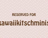 RESERVED FOR kawaiikitschminis