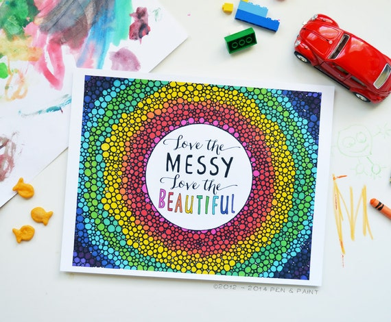 Rainbow, Colorful, Beautiful Quote, Art Print Love the Messy Love the Beautiful, Family Life, Family Motto, 5x7, 8x10, 11x14