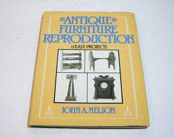 Antique Furniture Reproduction, 15 Easy Projects By John A. Nelson