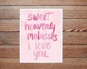 Sweet Heavenly Molasses - Southern Vintage Love original hand lettered PRINT