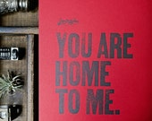 You Are Home to Me - 8x10 letterpress print, featuring wood type