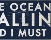 The Ocean is Calling and I Must Go-12 x 28