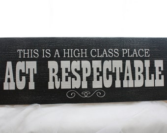 Rustic Wood Sign This is a High Class Place, Act Respectable home decor, bar, man cave, house warming
