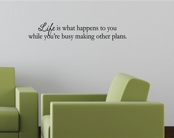 Life is what happens to you while you're busy making other plans. Vinyl Wall words quotes and sayings #1438
