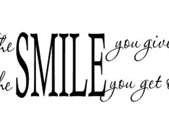 The Smile you give out is the Smile you get back Vinyl Wall Decal