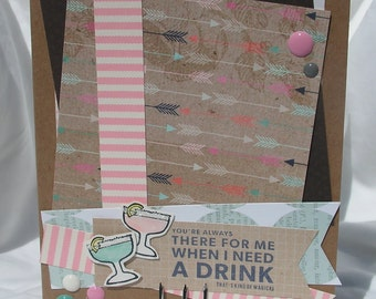 You're There For Me When I Need a Drink: You're a Great Friend Greeting Card