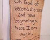 """Aunt Chris' Clay Signs; """"Oh God of Second Chances and New Beginnings, Here I am Again."""""""
