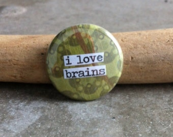 I Love Brains - Pinback Button, Magnet, Mirror, or Bottle Opener
