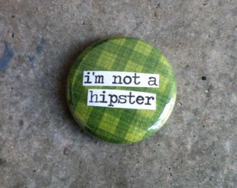 I'm Not a Hipster - Pinback Button, Magnet, Mirror, or Bottle Opener