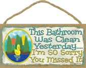 "Rubber DUCK Ducky 5"" x 10"" BATH SIGN This Bathroom Was Clean Yesterday Sorry You Missed It Kid's Wall Plaque"