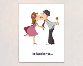 I'm keeping you or personalized wording - romantic, funny valentine card  - Happy Valentines Day - kiss - anniversary - love card for him