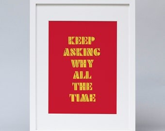 Keep Asking Why All the Time: Print
