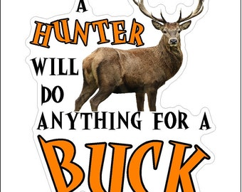 A Hunter Will Do Anything For A Buck Hunting Decal Funny Hunter Sticker