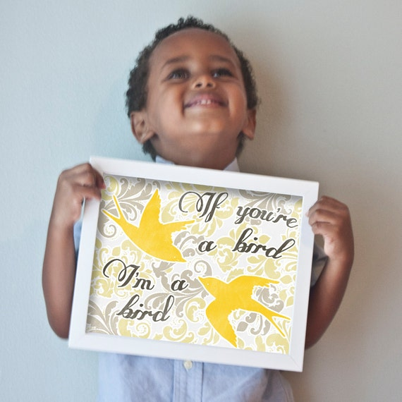If You're a Bird, I'm a Bird print in yellows and grays