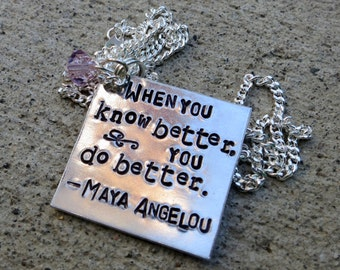 Maya Angelou Quote - When you know better, you do better - Hand Stamped Necklace  -Made to Order-