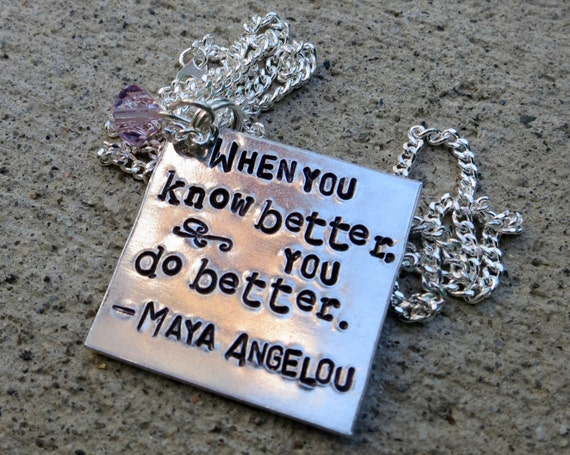 Maya Angelou Quote When you know better you do better