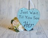 Wedding Sign/Photography Prop/RIng Bearer SIgn-Just Wait Til You See Her!-Your Choice of Colors- Ships Quickly
