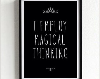 Black Wall Print, poster, typography quote, wall decor, home decor, black and white, minimalist art, handwritten, i employ magical thinking