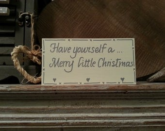 Christmas Freestanding Wooden Sign - Have yourself a Merry Little Christmas