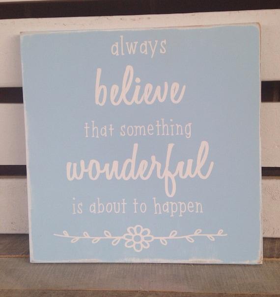 Always Believe Something Wonderful: Items Similar To Always Believe Something Wonderful Is