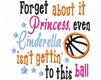 Forget about it Princess, even Cinderella isn't gettin' to this ball - Basketball - Machine Embroidery Design - 8 Sizes