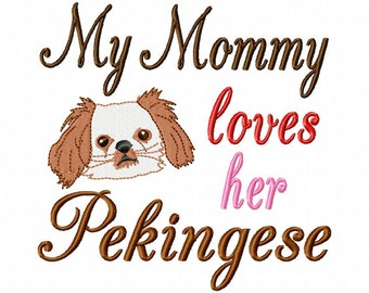 My Mommy loves her Pekingese - Machine Embroidery Design - 8 Sizes