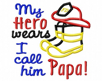 My Hero wears-Fireman-Papa - Applique - Machine Embroidery Design -  5 sizes