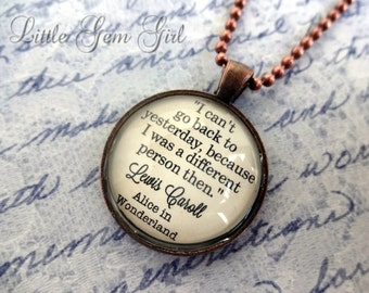 Alice in Wonderland Quote Necklace Book Jewelry or Keychain Antique Copper Pendant Literature Fantasy Fairy Tale Jewelry I can't go back