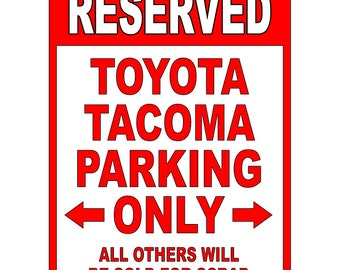 Toyota Tacoma Aluminum Parking Sign  - Be sure to check out all of our Funny Signs - Warning Label Funny PS 022