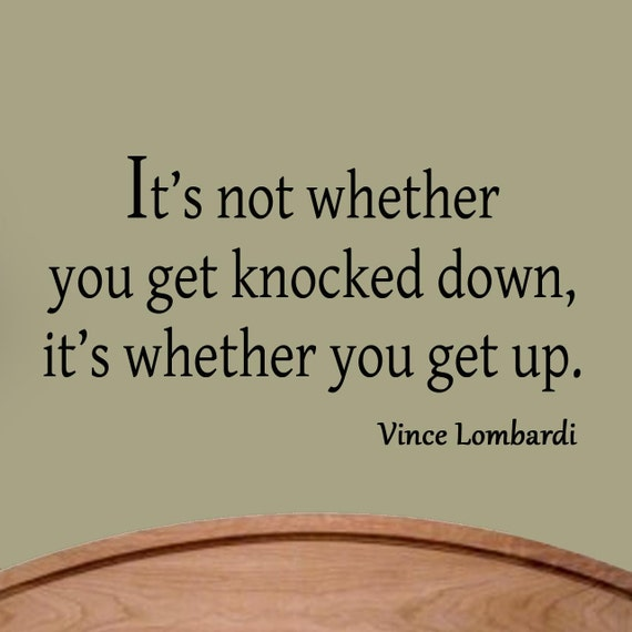 It S Not Whether You Get Knocked Down It S Whether You Get