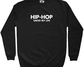 Hip Hop Saved My Life Sweatshirt - Men S M L XL 2x 3x - Crewneck Hip Hop Shirt - Music - 4 Colors