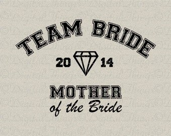 Team Bride MOTHER of BRIDE Bridal Party Bachelorette Party Wedding Printable Digital Download for Iron on Transfer Tote Tea Towel DT980