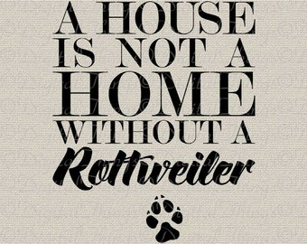A House Is Not A Home Without A Rottweiler Dog Art Typography Printable Digital Download for Iron on Transfer Tote Bag Pillow DT1645