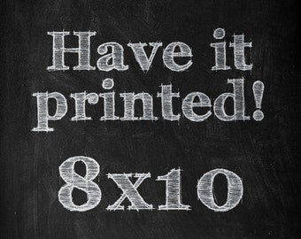HAVE IT PRINTED - Make any Typographic artwork an 8x10 print!