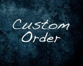 Custom Order for Stephanie Davidson