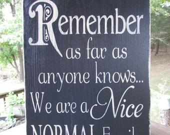 primitive country sign, hand painted sign, Remember as far as anyone knows were a nice normal family