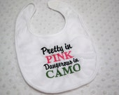 """Pink Baby Girl """"Pretty in Pink Dangerous in Camo"""" Bib- Perfect for Daddy's Little Hunter - Baby Girl Pink Hunting Bib Camoflauge Baby Girl"""