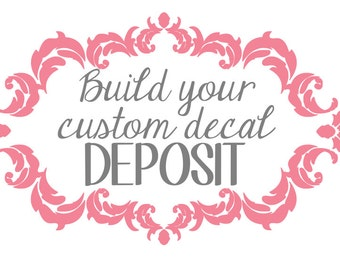 Build your Custom Decal, Custom Decal Deposit, Personalized Decal, Custom Wall Decal, Custom File Cabinet Decal