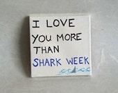 I Love You More Than Shark Week by Gabrielle Corradino