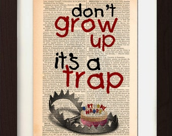 Dont Grow Up Its A Trap Print on repurposed 1880's French Dictionary  Page mixed media digital