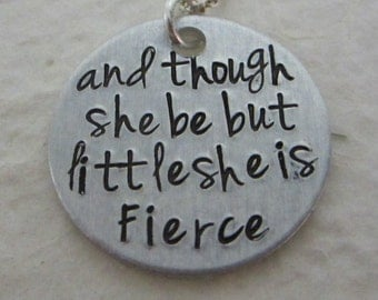 and though she be but little she is fierce - Hand Stamped Necklace - Shakespeare Quote Jewelry - Strong Women - Brave - Courage