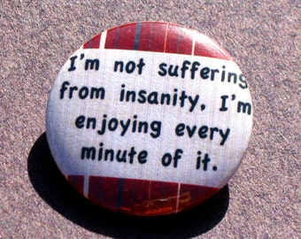 I'm Not Suffering From Insanity Pinback Button, Humor Pins, Funny Buttons, Gag Gift, Keychain, Fridge Magnet, Backpack Pins, Joke Button