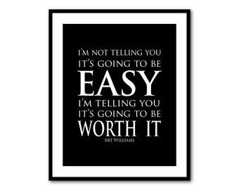 I'm not telling you it's going to be easy, I'm telling you it's going to be worth it - inspiration - typography - 8 x 10 or larger print
