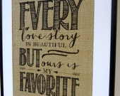 75% OFF SALE Burlap Prints // Every Love Story Is Beautiful But Ours is My Favorite