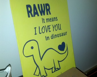 "RAWR it  means ""I LOVE YOU"" in dinosaur"